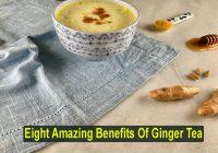 Eight Amazing Benefits Of Ginger Tea