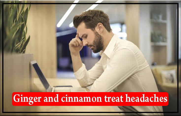 Ginger and cinnamon treat headaches