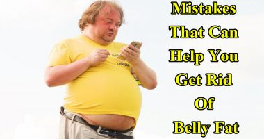 Mistakes That Can Help You Get Rid Of Belly Fat