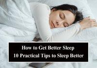 how to get better sleep 10 Practical Tips to Sleep Better