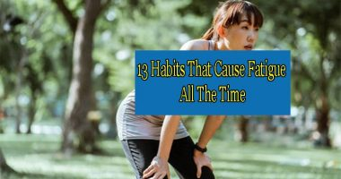 13 Habits That Cause Fatigue All The Time